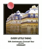 EVERY LITTLE THING 15th Anniversary Concert Tour 2011-2012 ORDINARY【Blu-ray】