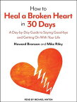 How to Heal a Broken Heart in 30 Days: A Day-By-Day Guide to Saying Good-Bye and Getting on with You HT HEAL A BROKEN HEART IN 30 M [ Howard Bronson ]