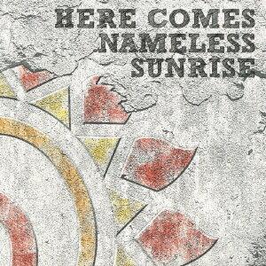 HERE COMES NAMELESS SUNRISE [ J ]