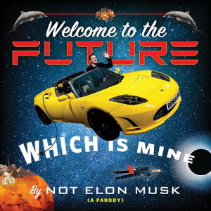 Welcome to the Future, Which Is Mine WELCOME TO THE FUTURE WHICH D [ Not Elon Musk ]