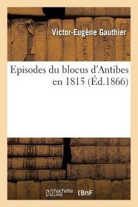 Episodes Du Blocus d'Antibes En 1815 FRE-EPISODES DU BLOCUS DANTIBE (Histoire) [ Gauthier-V-E ]