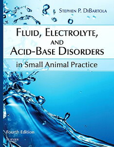 Fluid, Electrolyte, and Acid-Base Disorders in Small Animal Practice FLUID ELECTROLYTE & ACID BA-4E [ Stephen P. Dibartola ]