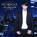 METROPOLIS [ イ・ジョンヒョン(from CNBLUE) ]