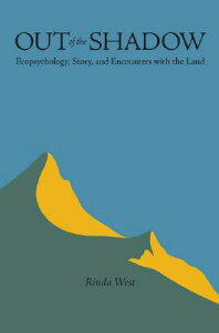 Out of the Shadow: Ecopsychology, Story, and Encounters with the Land OUT OF THE SHADOW (Under the Sign of Nature) [ Rinda West ]