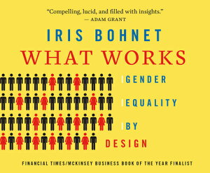 What Works: Gender Equality by Design WHAT WORKS M [ Iris Bohnet ]