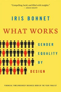 What Works: Gender Equality by Design WHAT WORKS [ Iris Bohnet ]