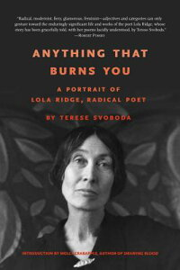 Anything That Burns You: A Portrait of Lola Ridge, Radical Poet ANYTHING THAT BURNS YOU [ Terese Svoboda ]