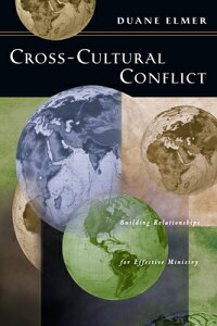 Cross-Cultural Conflict: Cross-Cultural Conflict: Building Relationships for Effective Ministry CROSS-CULTURAL CONFLICT [ Duane Elmer ]