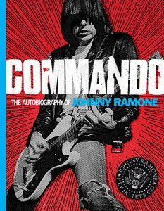 Commando: The Autobiography of Johnny Ramone COMMANDO [ Johnny Ramone ]