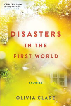 Disasters in the First World: Stories DISASTERS IN THE 1ST WORLD [ Olivia Clare ]