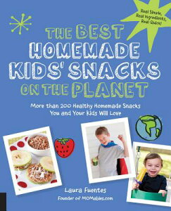 The Best Homemade Kids' Snacks on the Planet: More Than 200 Healthy Homemade Snacks You and Your Kid BEST HOMEMADE KIDS SNACKS ON T (Best on the Planet) [ Laura Fuentes ]