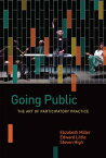 Going Public: The Art of Participatory Practice GOING PUBLIC (Shared: Oral and Public History) [ Elizabeth Miller ]