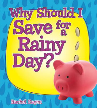 Why Should I Save for a Rainy Day? WHY SHOULD I SAVE FOR A RAINY (Money Sense: An Introduction to Financial Literacy) [ Rachel Eagen ]