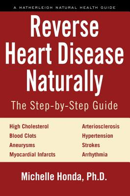 Reverse Heart Disease Naturally: Cures for High Cholesterol, Hypertension, Arteriosclerosis, Blood C画像