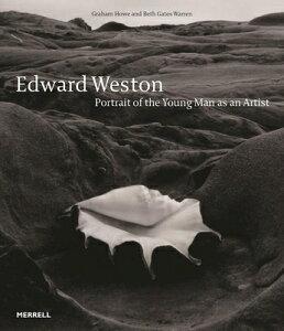 Edward Weston: Portrait of the Young Man as an Artist EDWARD WESTON [ Graham Howe ]