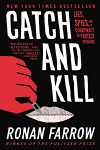 Catch and Kill: Lies, Spies, and a Conspiracy to Protect Predators CATCH & KILL [ Ronan Farrow ]
