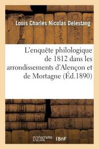 L Enquete Philologique de 1812 Dans Les Arrondissements D Alencon Et de Mortagne FRE-L ENQUETE PHILOLOGIQUE DE (Philosophie) [ Louis Charles Nicolas Delestang ]