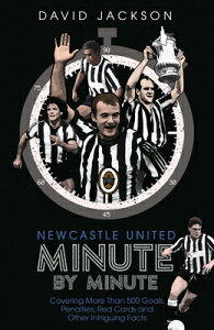 Newcastle United Minute by Minute: The Magpies' Most Historic Moments NEWCASTLE UNITED MIN BY MIN [ David Jackson ]