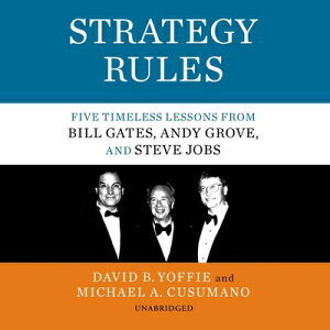 Strategy Rules: Five Timeless Lessons from Bill Gates, Andy Grove, and Steve Jobs STRATEGY RULES D [ David B. Yoffie ]