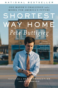 Shortest Way Home: One Mayor's Challenge and a Model for America's Future SHORTEST WAY HOME [ Pete Buttigieg ]