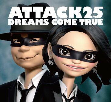ATTACK25(初回限定盤 CD+DVD) [ DREAMS COME TRUE ]