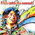 Nice catch the moment! (初回限定盤 CD+DVD)