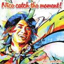 Nice catch the moment! (初回限定盤 CD+DVD) [ ナオト・インティライミ ]