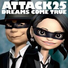 【楽天ブックスならいつでも送料無料】【CDポイント5倍対象商品】ATTACK25 [ DREAMS COME TRUE ]
