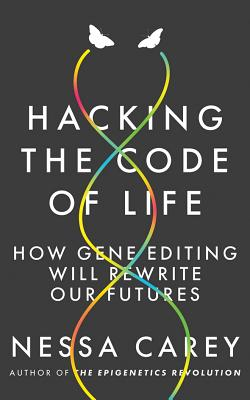 Hacking the Code of Life: How Gene Editing Will Rewrite Our Futures画像