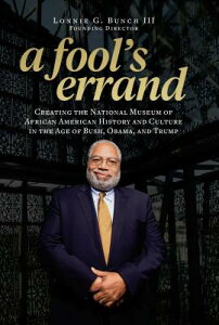 A Fool's Errand: Creating the National Museum of African American History and Culture in the Age of FOOLS ERRAND [ Lonnie G. Bunch III ]