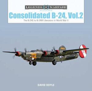 Consolidated B-24 Vol.2: The B-24g to B-24m Liberators in World War II CONSOLIDATED B-24 VOL2 (Legends of Warfare: Aviation) [ David Doyle ]