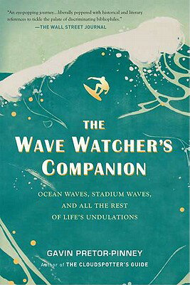 The Wave Watcher's Companion: Ocean Waves, Stadium Waves, and All the Rest of Life's Undulations画像
