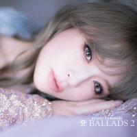 A BALLADS 2 (2CD+Blu-ray+スマプラ)