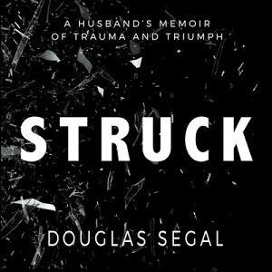 Struck: A Husbandi's Memoir of Trauma and Triumph STRUCK D [ Douglas Segal ]