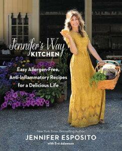 Jennifer's Way Kitchen: Easy Allergen-Free, Anti-Inflammatory Recipes for a Delicious Life JENNIFERS WAY KITCHEN [ Jennifer Esposito ]