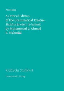 A Critical Edition of the Grammatical Treatise Tadkirat Jawami' Al-'adawat by Muhammad B. Ahmad B. M CRITICAL /E OF THE GRAMMATICAL (Arabische Studien) [ Arik Sadan ]