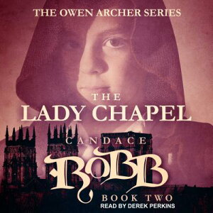 The Lady Chapel LADY CHAPEL D (Owen Archer) [ Candace Robb ]