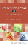 Preach for a Year: 104 Sermon Outlines: Two Complete Outlines for Every Sunday of the Year PREACH FOR A YEAR #03 (Preach for a Year) [ Roger Campbell ]