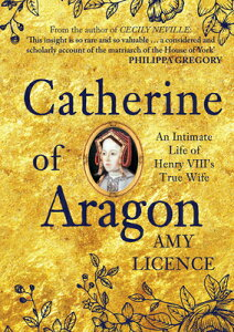 Catherine of Aragon: An Intimate Life of Henry VIII's True Wife CATHERINE OF ARAGON [ Amy Licence ]