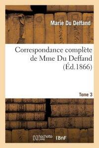 Correspondance Complete de Mme Du Deffand T. 3: Avec La Duchesse de Choiseul, L'Abbe Barthelemy Et M FRE-CORRESPONDANCE COMP DE MME (Litterature) [ Du Deffand-M ]