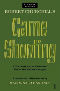 Robert Churchill's Game Shooting: A Textbook on the Successful Use of the Modern Shotgun ROBERT CHURCHILLS GAME SHOOTIN (Stackpole Classics) [ Macdonald Hastings ]