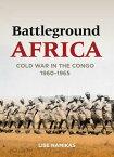 Battleground Africa: Cold War in the Congo, 1960-1965 BATTLEGROUND AFRICA (Cold War International History Project) [ Lise Namikas ]
