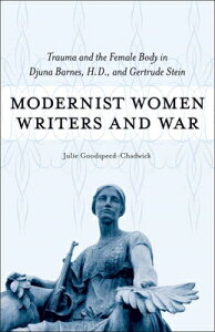 Modernist Women Writers and War: Trauma and the Female Body in Djuna Barnes, H.D., and Gertrude Stei MODERNIST WOMEN WRITERS & WAR (Southern Literary Studies) [ Julie Goodspeed-Chadwick ]