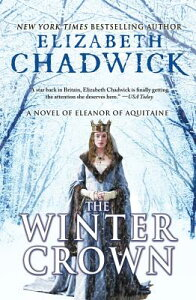 The Winter Crown: A Novel of Eleanor of Aquitaine WINTER CROWN (Eleanor of Aquitaine) [ Elizabeth Chadwick ]