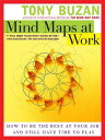 【送料無料】Mind Maps at Work: How to Be the Best at Your Job and Still Have Time to Play [ Tony Buzan ]