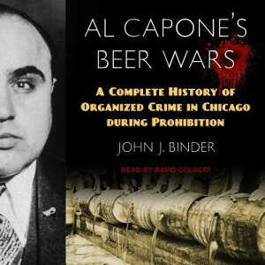 Al Capone's Beer Wars: A Complete History of Organized Crime in Chicago During Prohibition AL CAPONES BEER WARS D [ John J. Binder ]