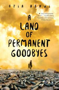 A Land of Permanent Goodbyes LAND OF PERMANENT GOODBYES [ Atia Abawi ]