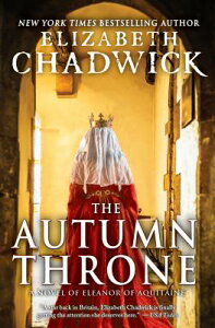 The Autumn Throne AUTUMN THRONE (Eleanor of Aquitaine) [ Elizabeth Chadwick ]