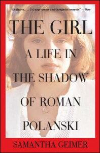 The Girl: A Life in the Shadow of Roman Polanski GIRL [ Samantha Geimer ]