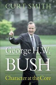 George H. W. Bush: Character at the Core GEORGE H W BUSH [ Curt Smith ]